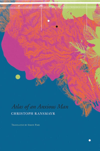 Atlas of an Anxious Man by Christoph Ransmayr, Seagull Books (Feb 2016) 336 pp. $27.50 / €24.30