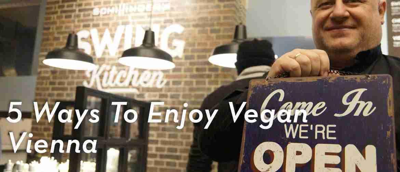 5 Ways to Enjoy Vegan Vienna